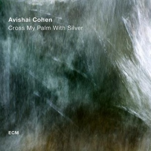 תקליט איכות - Avishai Cohen - Cross My Palm With Silver